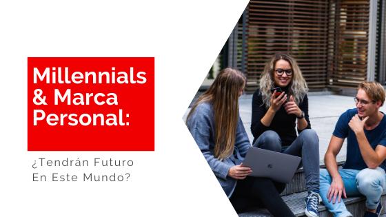 Héctor Jimenez - Millennials & Marca Personal_ ¿Tendrán Futuro En Este Mundo_