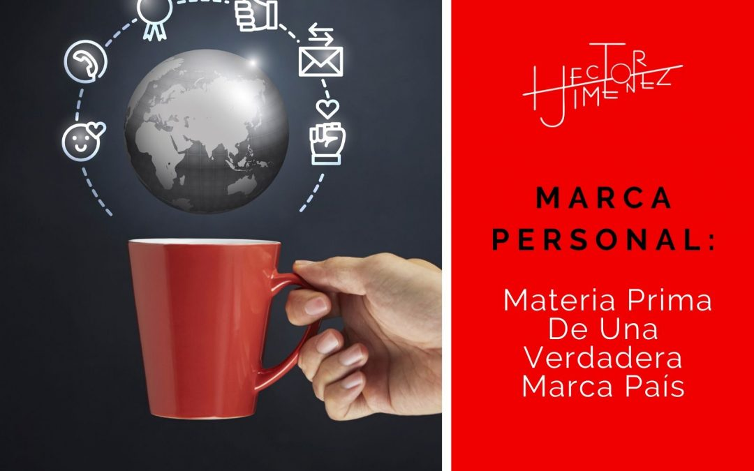 Marca Personal: Materia Prima De Una Verdadera Marca País