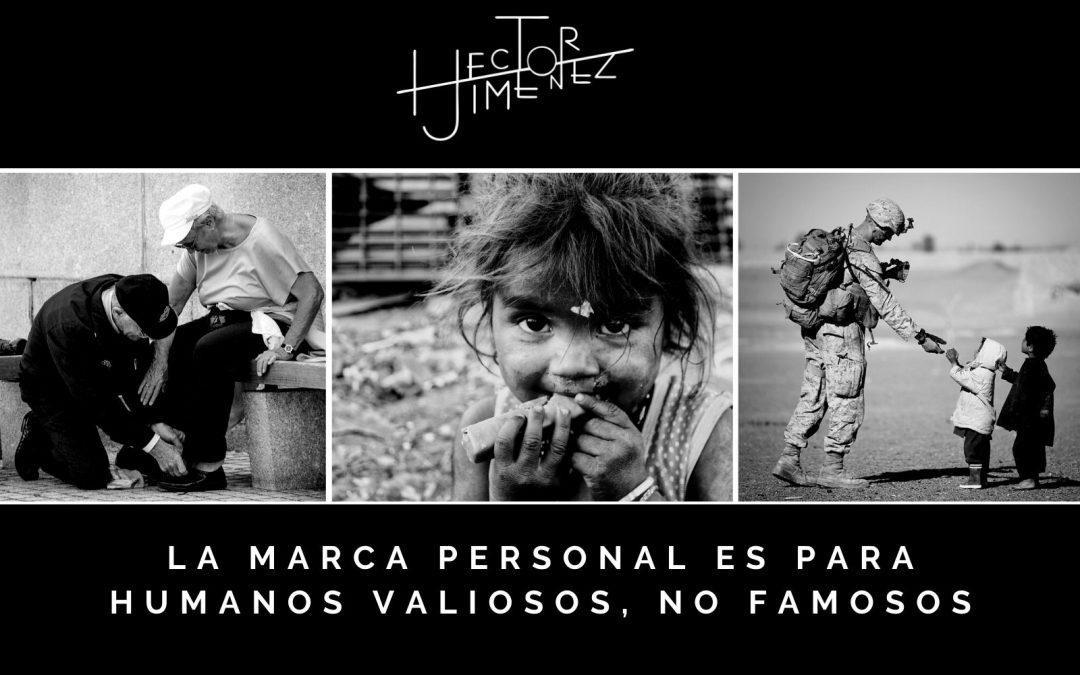 La Marca Personal Es Para Humanos Valiosos, No Famosos