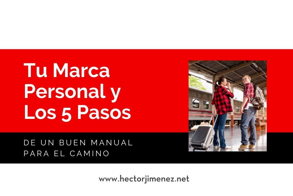 Hector Jimenez - Tu Marca Personal y Los 5 Pasos De Un Buen Manual Para El Camino