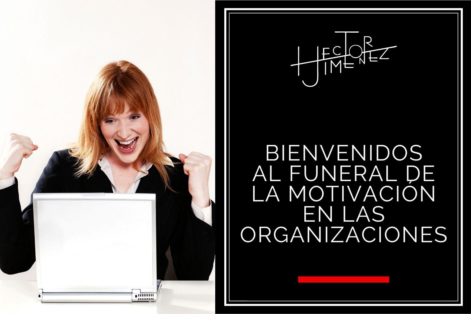 Hector Jimenez - Bienvenidos Al Funeral De La Motivación En Las Organizaciones