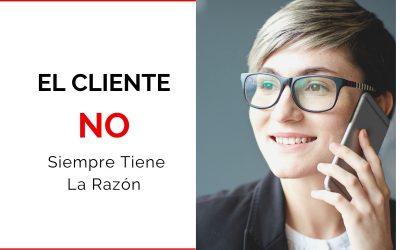 ¡El Cliente NO Siempre Tiene La Razón!