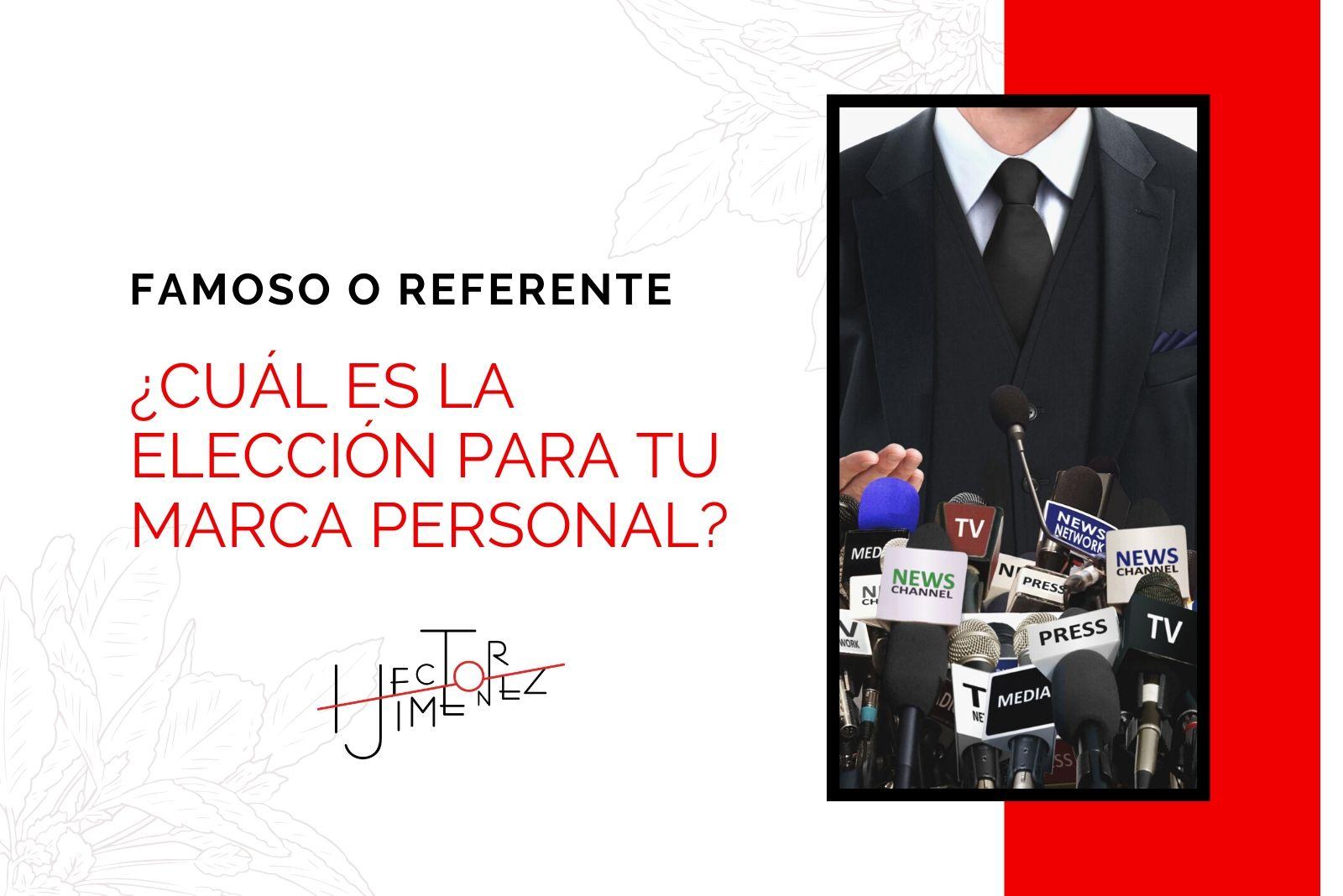 Hector Jimenez - Famoso o Referente - Cuál Es La Elección Para Tu Marca Personal - 1