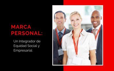 Marca Personal: Un Integrador de Equidad Social y Empresarial