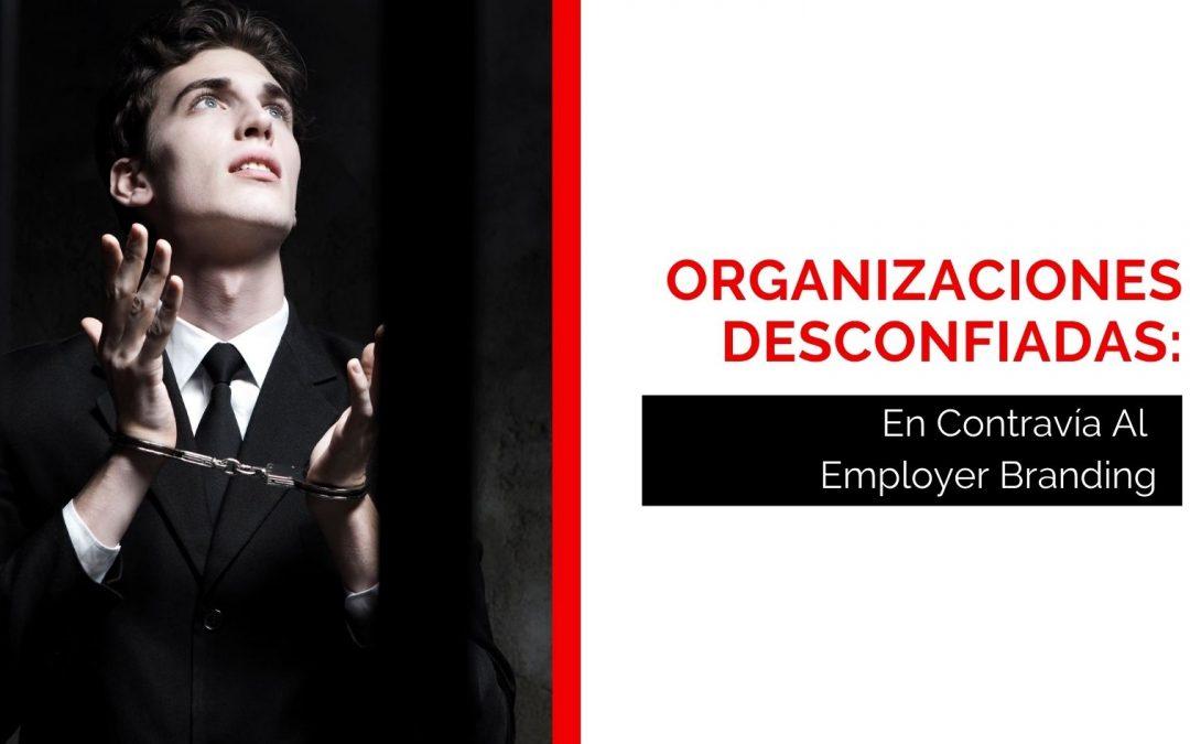 Organizaciones Desconfiadas: En Contravía Al Employer Branding
