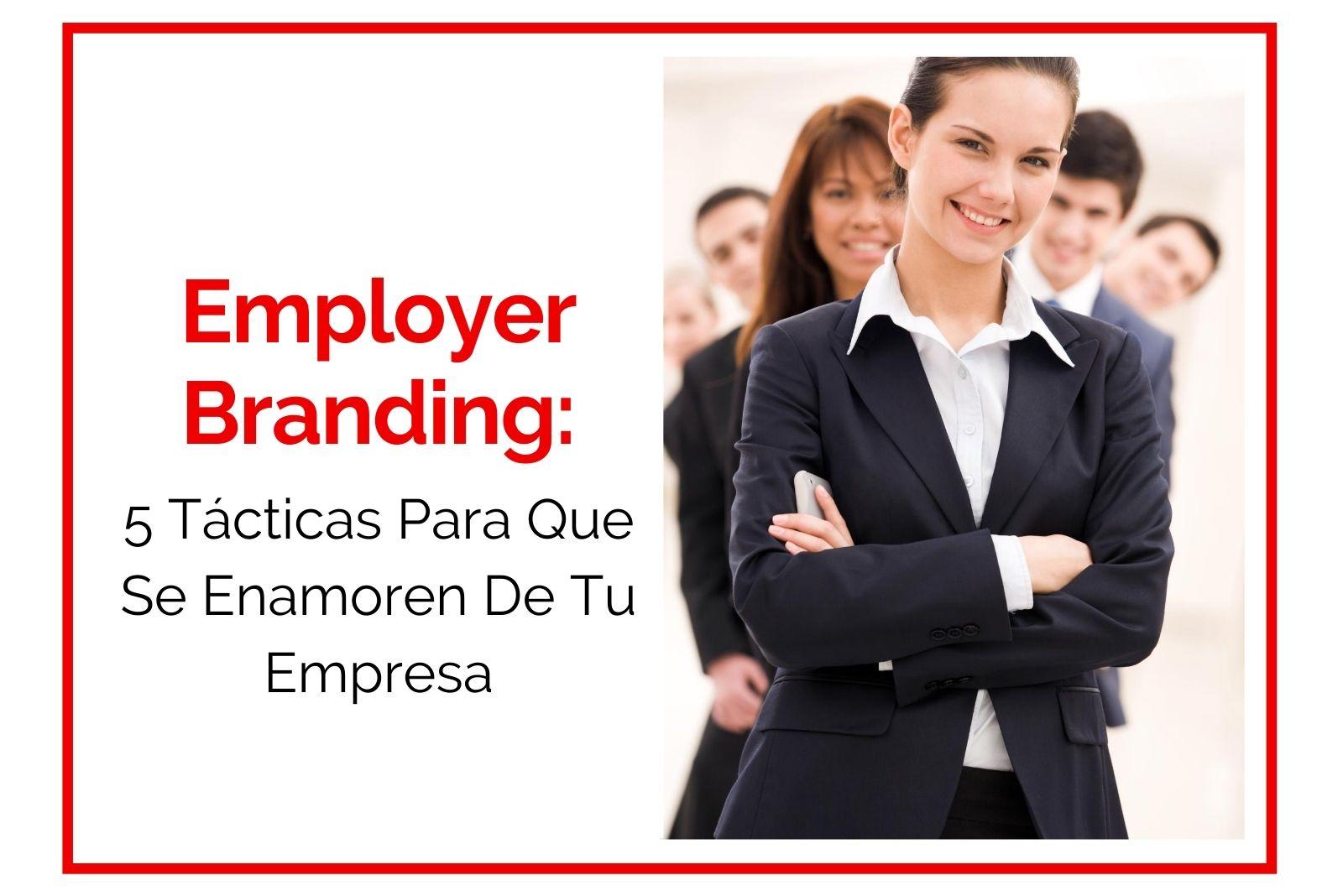 Hector Jimenez - Employer Branding - 5 Tácticas Para Que Se Enamoren De Tu Empresa - 1