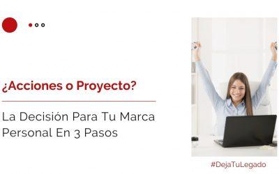 ¿Acciones o Proyecto? La Decisión Para Tu Marca Personal En 3 Pasos
